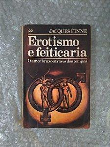 Erotismo e Feitiçaria - Jacques Finné