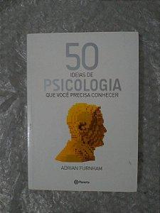 50 Ideias de Psicologia que Você Conhecer - Adrian Furnhan