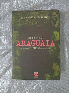 Operação Araguaia: Os Arquivos Secretos da Guerrilha - Taís Morais e Eumano Silva