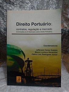 Direito Portuário: Contratos, Regulação e Mercado - Jefferson Carús Guedes, Mauro Luciano Hauschild e Otávio Luiz Rodrigues Junior
