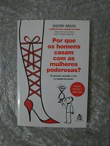 Por que os Homens Casam com as Mulheres Poderosas? - Sherry Argov