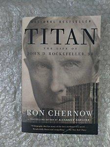 Titan The Live Of John D. Rockefeller - Ron Chernow