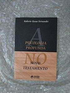 Psicologia Profunda no Novo Testamento - Roberto Rosas Fernandes