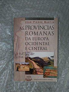 As províncias Romanas da Europa Ocidental e Central - Jean-Pierre Martin