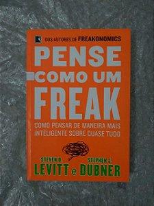 Pense Como um Freak - Steven D. Levitt e Stephen J. Dubner