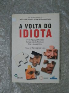 A Volta do Idiota - Plinio Apuleyo Mendoza, Carlos Alberto Montaner e Álvaro Vargas Llosa
