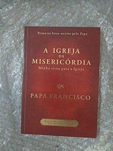 A Igreja da Misericórdia - Papa Francisco