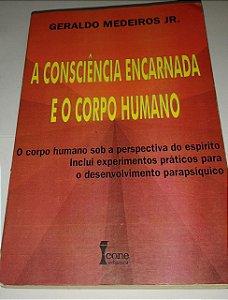 A consciência encarnada e o corpo humano - Geraldo Medeiros Jr.