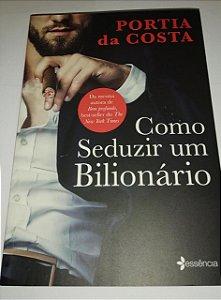 Como seduzir um bilionário - Portia da Costa