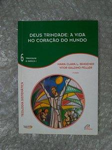 Deus Trindade: A Vida no Coração do Mundo - Maria Clara L. Bingemer e Vitor Galdino Feller
