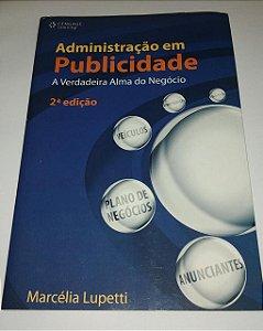 Administração em publicidade - A verdadeira alma do negócio - Marcélia Lupetti