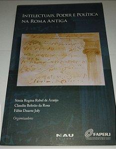 Intelectuais, poder e política na Roma antiga - Sônia Regina Rebel de Araújo