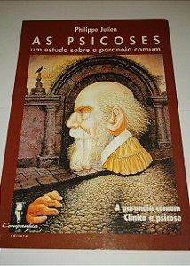 As psicoses - Um estudo sobre a paranóia comum - Philippe Julien