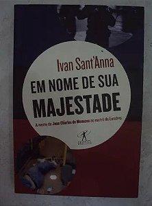 Em nome de sua majestade - Ivan Sant'Anna - A morte de Jean Charles de Menezes