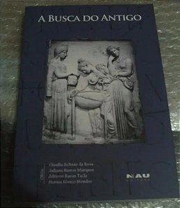 A Busca Do Antigo - Claudia Beltrão Da Rosa