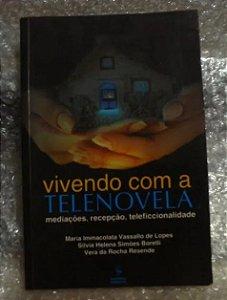 Vivendo com a Telenovela - Mediações, Recepção, Teleficcionalidade - Maria Immacolata Vassallo de Lopes