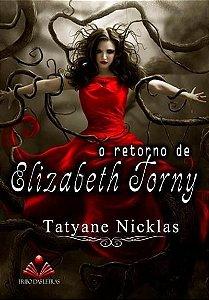 O Retorno de Elizabeth Torny - Tatyane Nicklas (marcas de uso) - Livro 1