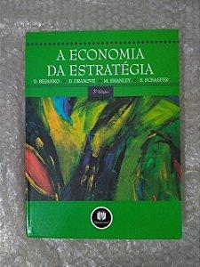A Economia da Estratégia - D. Besanko, D. Dranove, entre outros