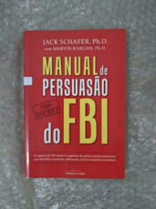 Manual de Persuasão do FBI - Jack Schafer