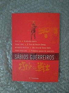 Sábios Guerreiros - A Arte da Guerra / O Livro de Mestre Shang / Um Livro de Cinco Anéis / Primeiros Passos do Guerreiro