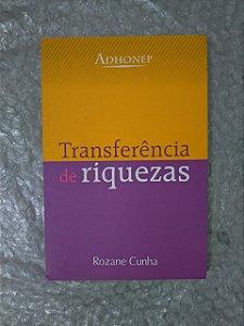 Transferência de Riquezas - Rozane Cunha