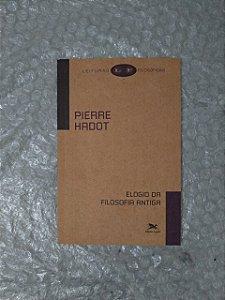 Elogio da Filosofia Antiga - Pierre Hadot