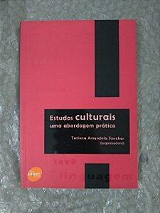 Estudos Culturais: Uma Abordagem Prática - Tatiana Amendola Sanches