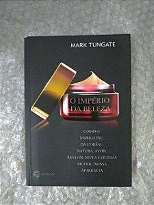 O Império da Beleza - Mark Tungate