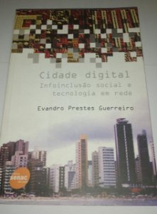 Cidade digital - Infoinclusão social e tecnologia em rede - Evandro Prestes Guerreiro