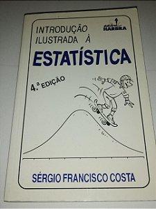 Introdução ilustrada a estatística - Sérgio Francisco Costa