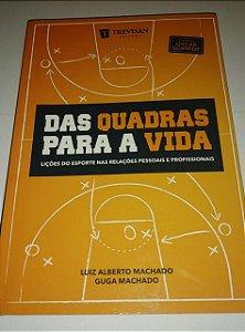 Das quadras para a vida - Lições do esporte nas relações pessoais e profissionais - Luiz Alberto Machado