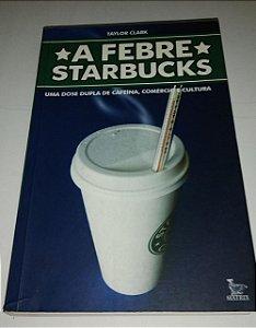 A Febre Starbucks - Taylor Clark