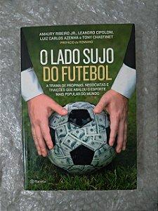 O Lado Sujo do Futebol - Amaury Ribeiro Jr, Leandro Cipoloni, entre outros