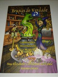 Bruxas de verdade - Ana Elizabeth - Conhecendo e desvendando a magia