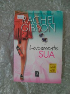 Loucamente Sua - Rachel Gibson