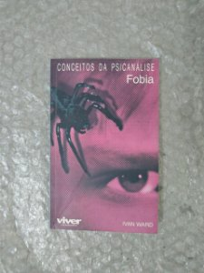 Conceitos da Psicanálise: Fobia - Ivan Ward