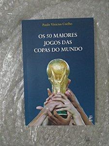 Os 50 Maiores Jogos das Copas do Mundo - Paulo Vinicius Coelho