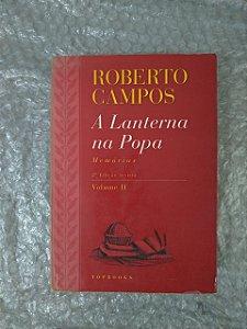 A Lanterna na Popa - Roberto Campos (Volume II)