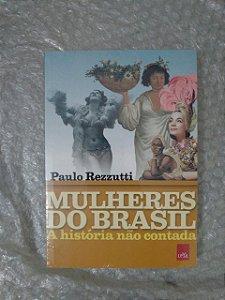 Mulheres do Brasil: A História não Contada - Paulo Rezzutti