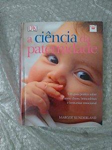 A Ciência da Paternidade - Margot Sunderland