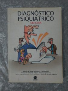 Diagnósticos Psiquiátrico: Um Guia  - Marcos de Jesus Nogueira (Coord.)