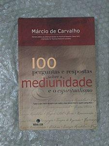 100 Perguntas e respostas Sobre a Mediunidade e o Espiritualismo - Márcio de carvalho