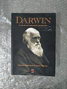 Darwin: A Vida de Um Evolucionista Atormentado - Adrian Desmond e James More