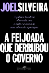 A Feijoada que derrubou o governo - Joel Silveira - A política brasileira