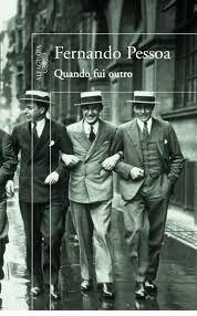 Quando fui outro - Fernando Pessoa