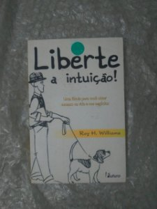 Liberte a Intuição! - Roy H. Williams