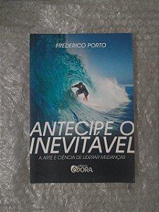 Antecipe o Inevitável - Frederico Porto