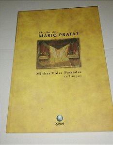 Ficção de Mario Prata - Minhas vidas passadas a limpo