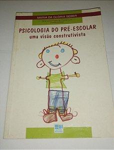 Psicologia do pré-escolar uma visão construtiva - Maria da Glória Seber