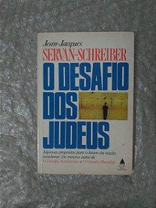 O Desafio dos Judeus - Jean-jacques Servan-Schreiber